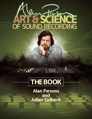 Alan Parsons' Art & Science of Sound Recording By Colbeck, Julian/ Parsons, Alan